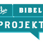 Das Bibelprojekt, warum es wichtig ist.