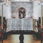 Predigen – Die Verkündigung von Gottes Wort