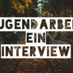 Jugendarbeit ein Interview
