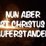 Nun aber ist Christus auferstanden! – Osterpredigt 1 Korinther 15,20-28