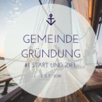 Gemeindegründung – 1 – Start und Ziel