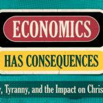 Economics Has Consequences: Liberty, Tyranny and the Impact on Christianity