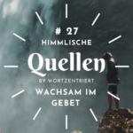 27. Wachsam im Gebet